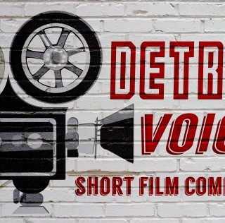 Detroit Voices Short Film Competition Call for Submissions Now Open!